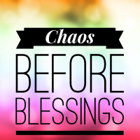 Chaos Before Blessings